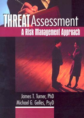 Threat Assessment By Turner, James T., Ph.D./ Gelles, Michael G./ Gelles, Michael